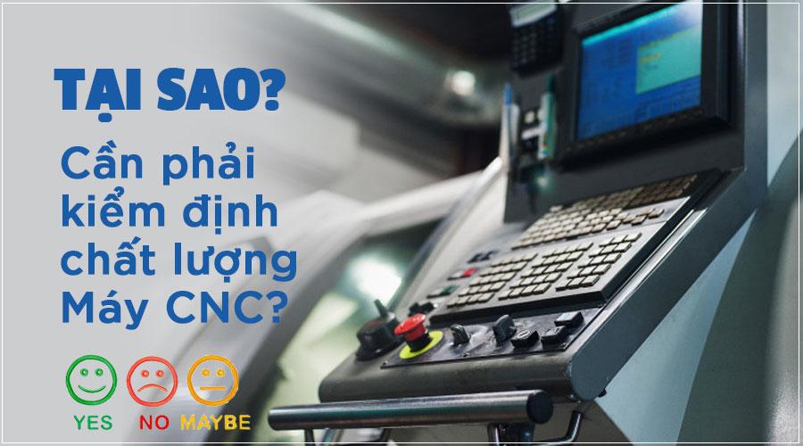Tại sao cần kiểm định chất lượng máy cnc?